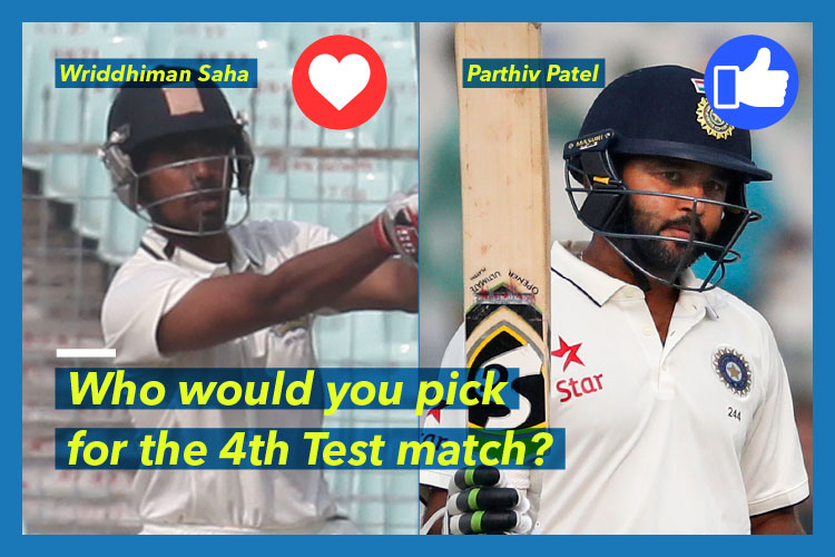 Poll results: Facebookers back Parthiv Patel to play in the fourth Test match in place of WriddhimanSaha