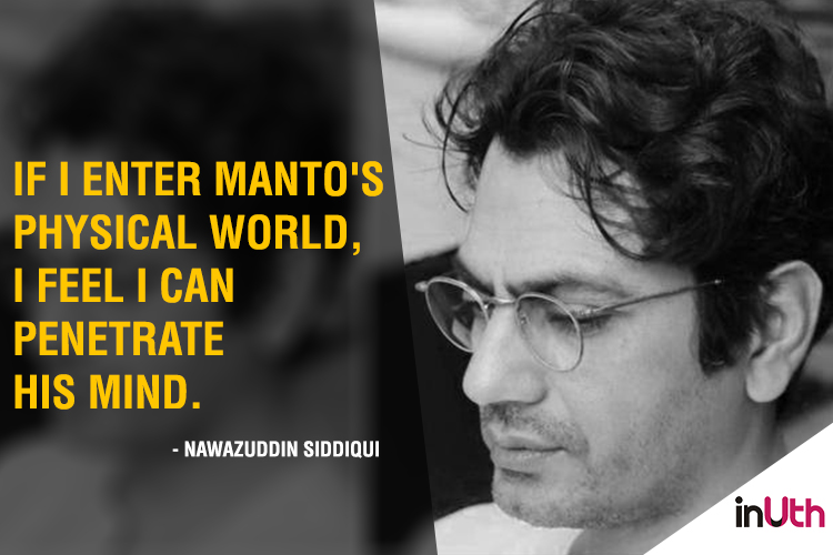Nawazuddin Siddiqui on his preparation for the role of Saadat Hasan Manto.