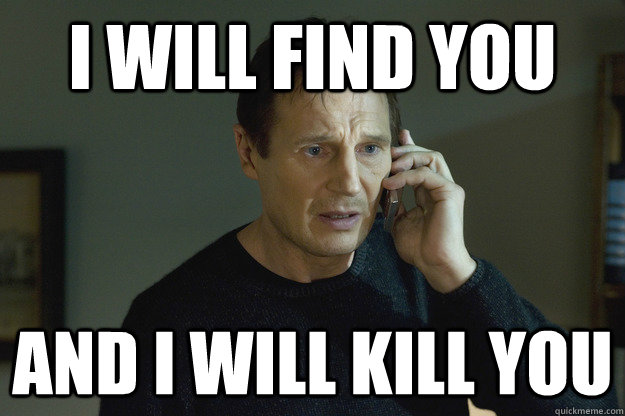 I Will Find You And Kill You Meme Image for InUth.com