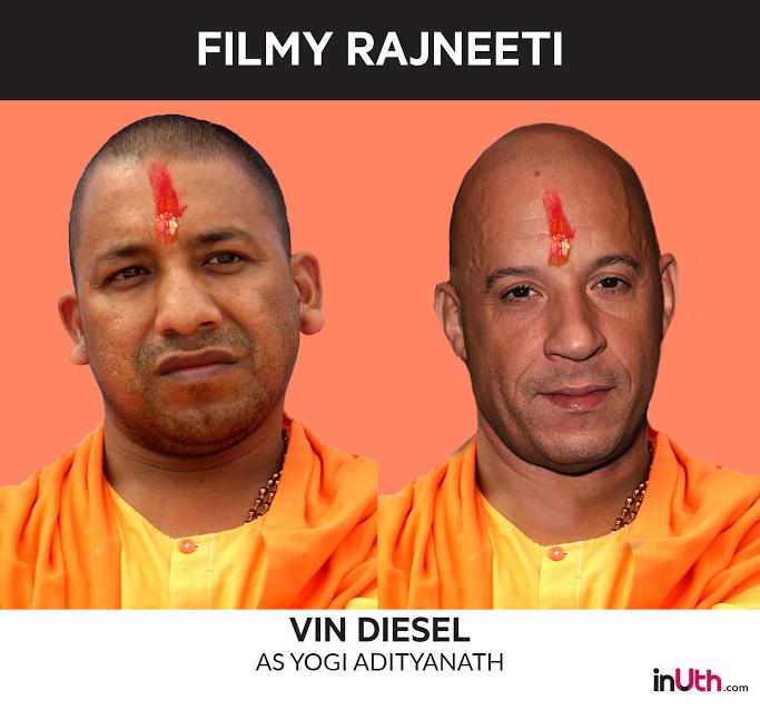 Vin Diesel as Yogi Adityanath