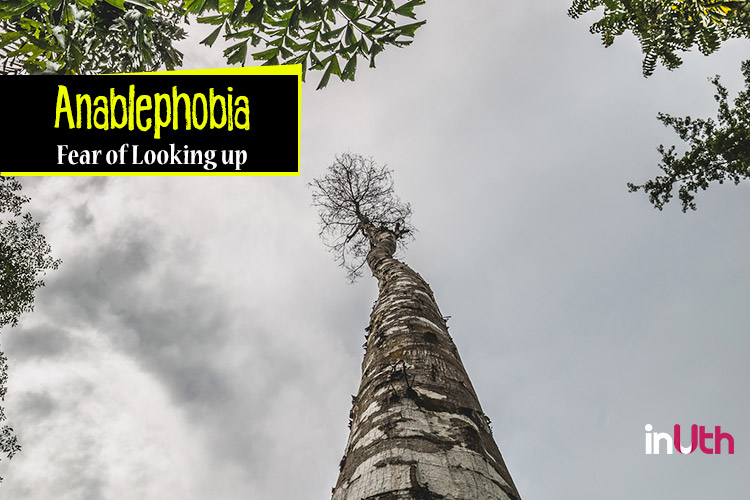 Anablephobia - Fear of looking up