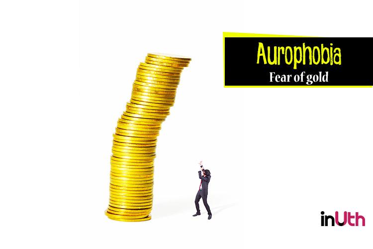 Aurophobia - Fear of gold