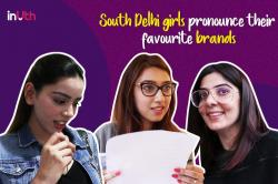South Delhi girls pronounce their favourite brands