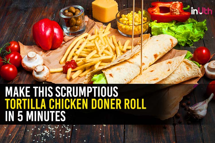 Make this scrumptious Tortilla Chicken Doner Roll in 5 minutes #DabbaGoals
