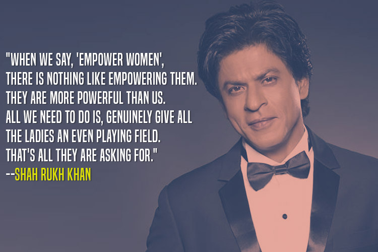 Shah Rukh Khan telling the world how women are more powerful than we think