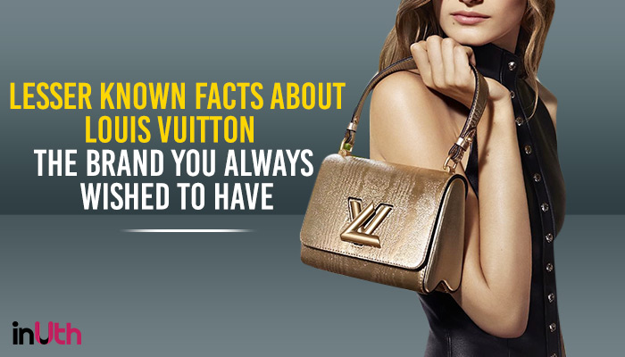 Lesser-Known Facts About Louis Vuitton: The Brand You Always Wished To Have