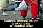 Maharashtra becomes the 18th state to ban plastic bags. But how serious arewe?