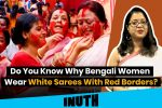 Do You Know Why Bengali Women Wear White Sarees With Red Borders?