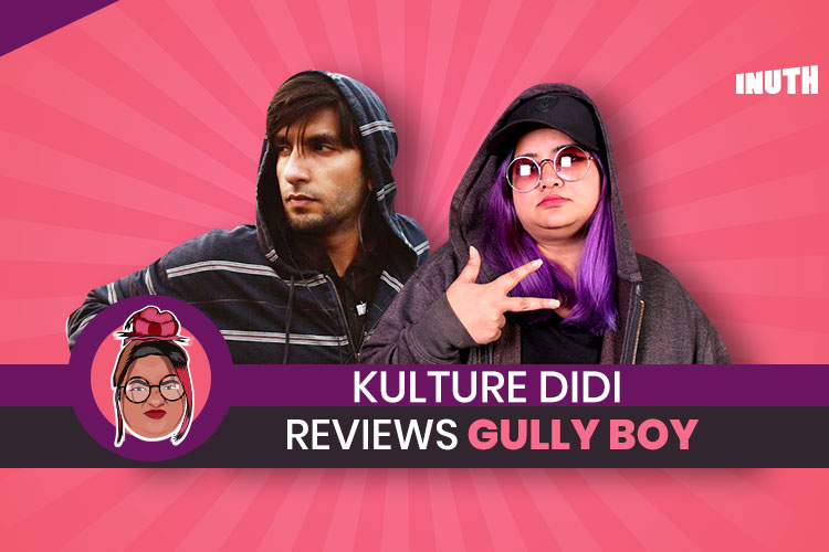 Kulture Didi Reviews Zoya Akhtar's 'Gully Boy' Starring Ranveer Singh & Alia Bhatt