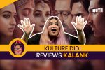 #KultureDidiReviews: Watching 'Kalank' Might Make You Go 'Tabah Ho Gaye'